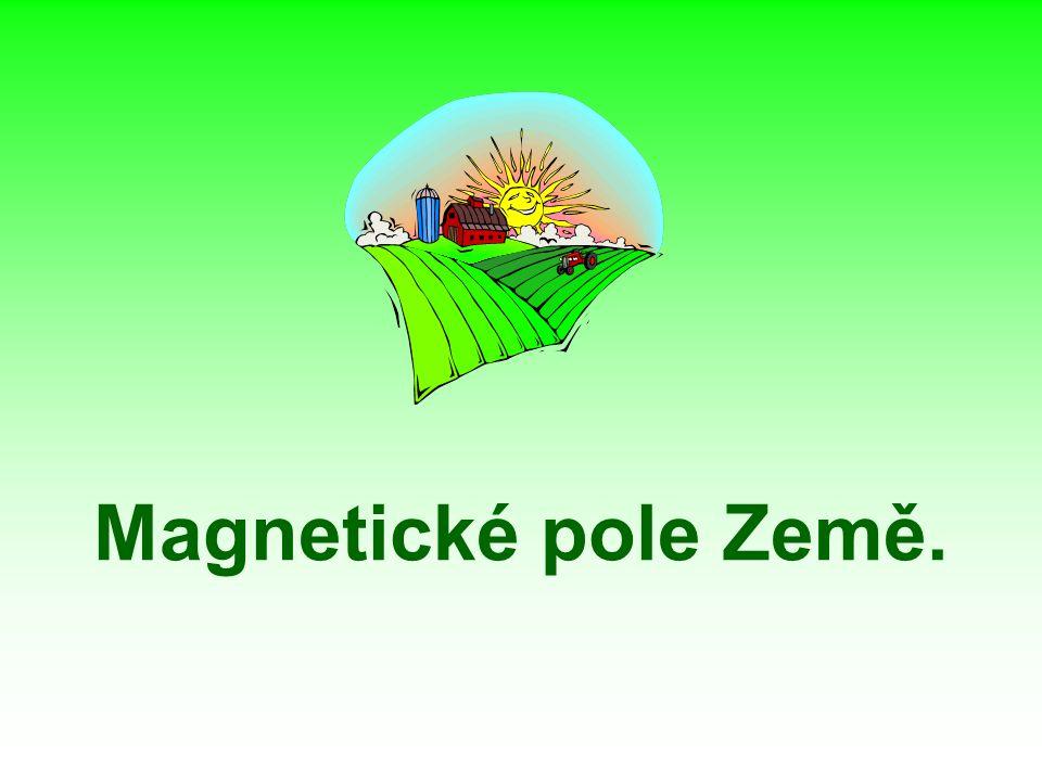 http://www.astro.cz/apod/ap021125.html Magnetické pole Země Z2Z2 Z1Z1 S N Z1Z1 Z2Z2 N S severní zeměpisný pól jižní zeměpisný pól severní magnetický pól jižní magnetický pól Spojnice magnetických pólů Země svírá s osou otáčení Země úhel asi 12°