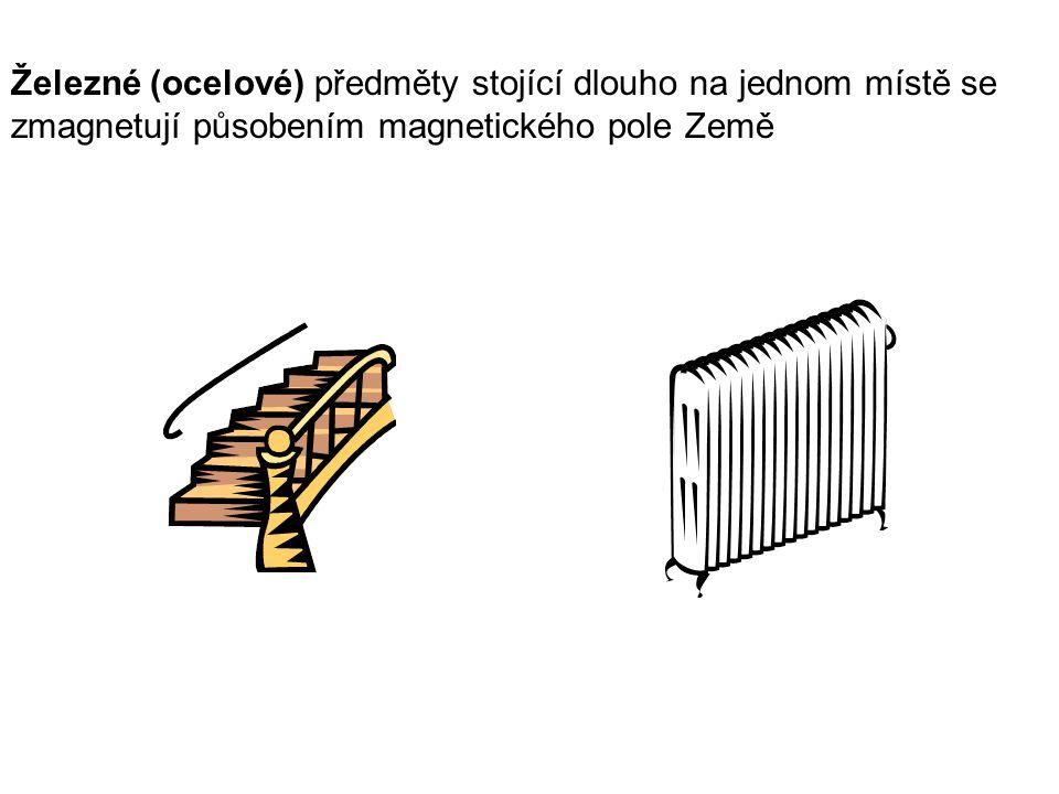 Železné (ocelové) předměty stojící dlouho na jednom místě se zmagnetují působením magnetického pole Země