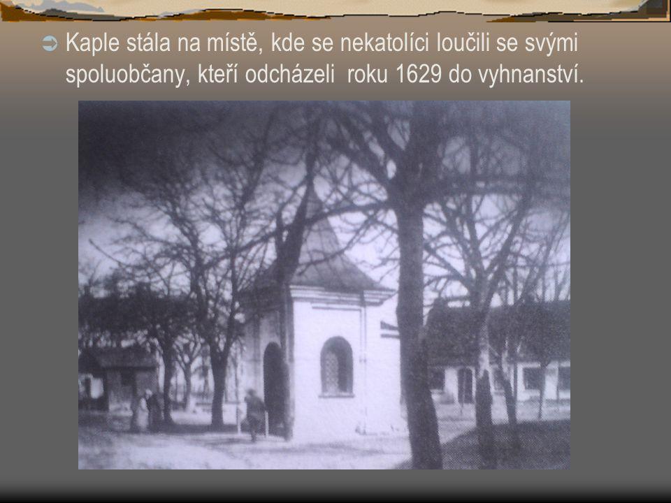  Kaple stála na místě, kde se nekatolíci loučili se svými spoluobčany, kteří odcházeli roku 1629 do vyhnanství.