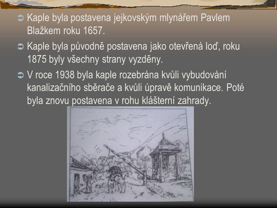  Kaple byla postavena jejkovským mlynářem Pavlem Blažkem roku 1657.