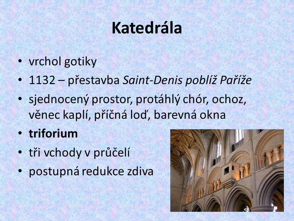 Katedrála vrchol gotiky 1132 – přestavba Saint-Denis poblíž Paříže sjednocený prostor, protáhlý chór, ochoz, věnec kaplí, příčná loď, barevná okna tri