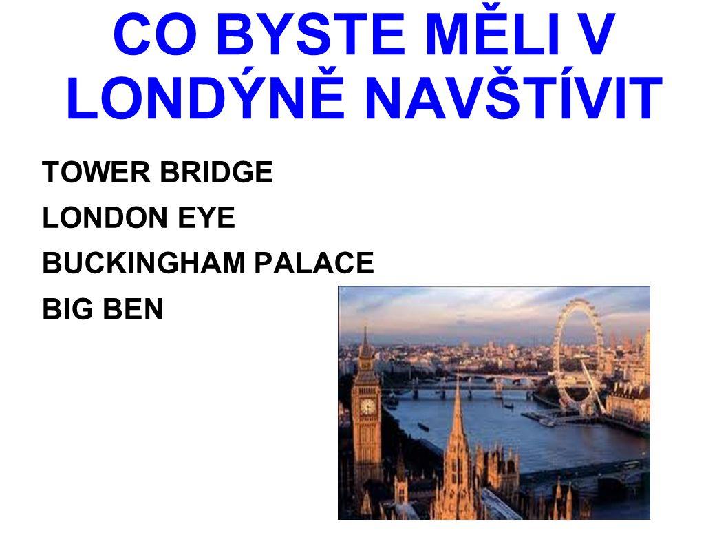 CO BYSTE MĚLI V LONDÝNĚ NAVŠTÍVIT TOWER BRIDGE LONDON EYE BUCKINGHAM PALACE BIG BEN