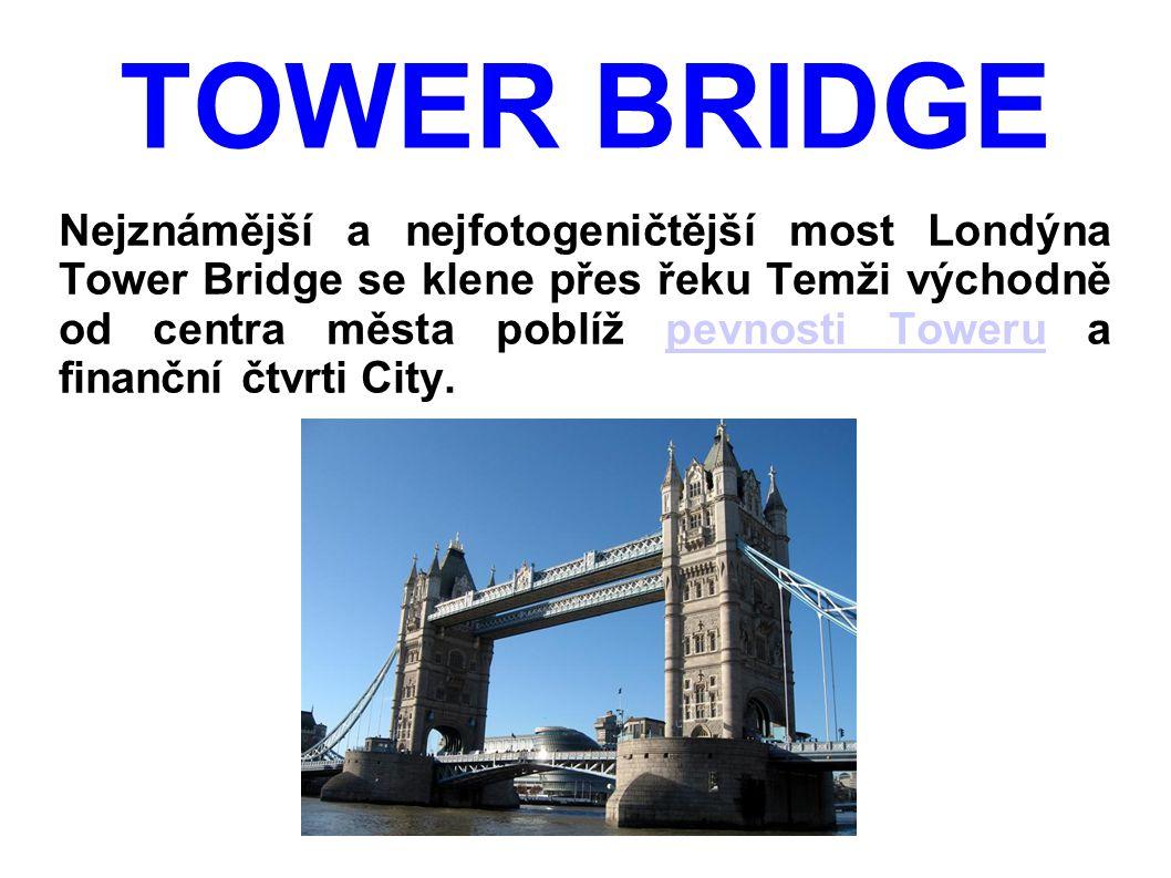 TOWER BRIDGE Nejznámější a nejfotogeničtější most Londýna Tower Bridge se klene přes řeku Temži východně od centra města poblíž pevnosti Toweru a fina