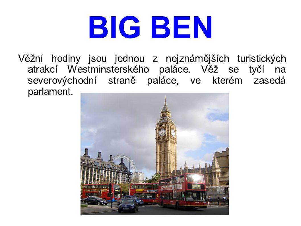 BIG BEN Věžní hodiny jsou jednou z nejznámějších turistických atrakcí Westminsterského paláce. Věž se tyčí na severovýchodní straně paláce, ve kterém