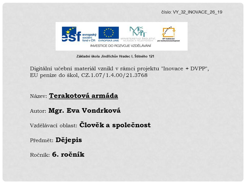 číslo: VY_32_INOVACE_26_19 Digitální učební materiál vznikl v rámci projektu Inovace + DVPP , EU peníze do škol, CZ.1.07/1.4.00/21.3768 Název: Terakotová armáda Autor: Mgr.