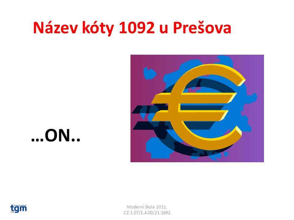 Moderní škola 2011, CZ.1.07/1.4.00/21.1692 Název kóty 1092 u Prešova …ON.. Šimonka