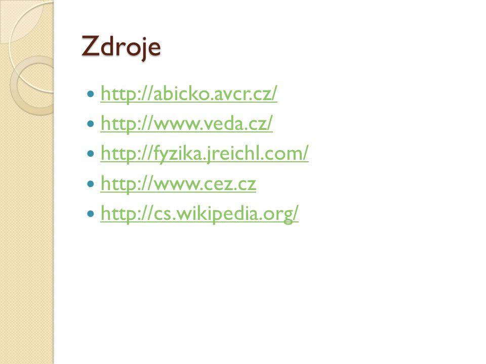 Zdroje http://abicko.avcr.cz/ http://www.veda.cz/ http://fyzika.jreichl.com/ http://www.cez.cz http://cs.wikipedia.org/