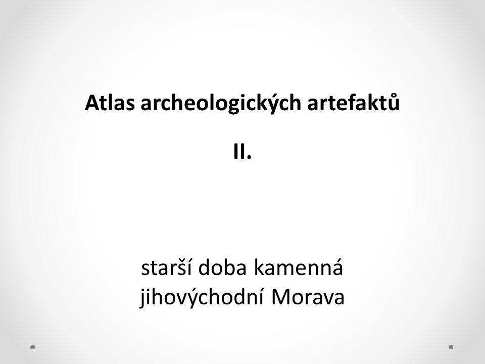Atlas archeologických artefaktů II. starší doba kamenná jihovýchodní Morava