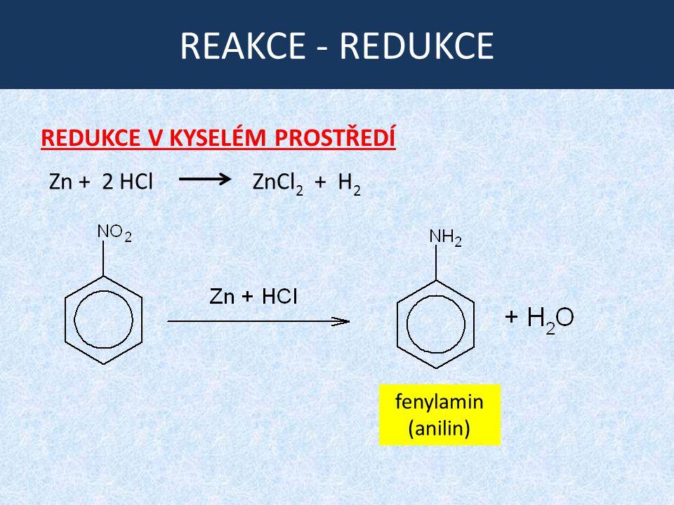 REAKCE - REDUKCE REDUKCE V KYSELÉM PROSTŘEDÍ Zn + 2 HCl ZnCl 2 + H 2 fenylamin (anilin)