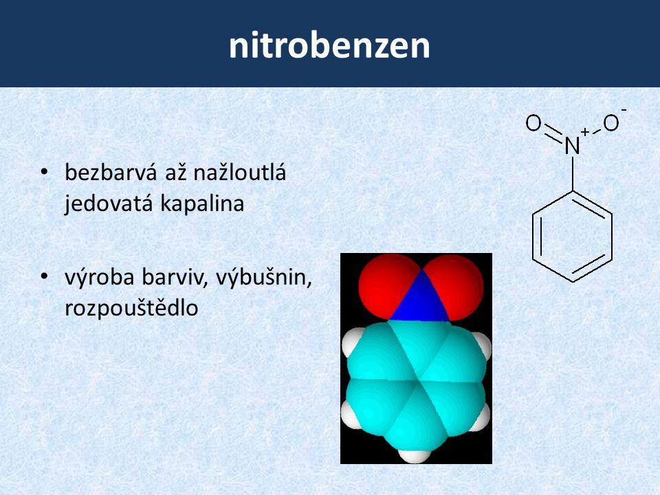nitrobenzen bezbarvá až nažloutlá jedovatá kapalina výroba barviv, výbušnin, rozpouštědlo