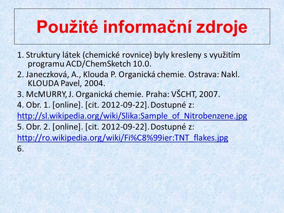 Použité informační zdroje 1. Struktury látek (chemické rovnice) byly kresleny s využitím programu ACD/ChemSketch 10.0. 2. Janeczková, A., Klouda P. Or
