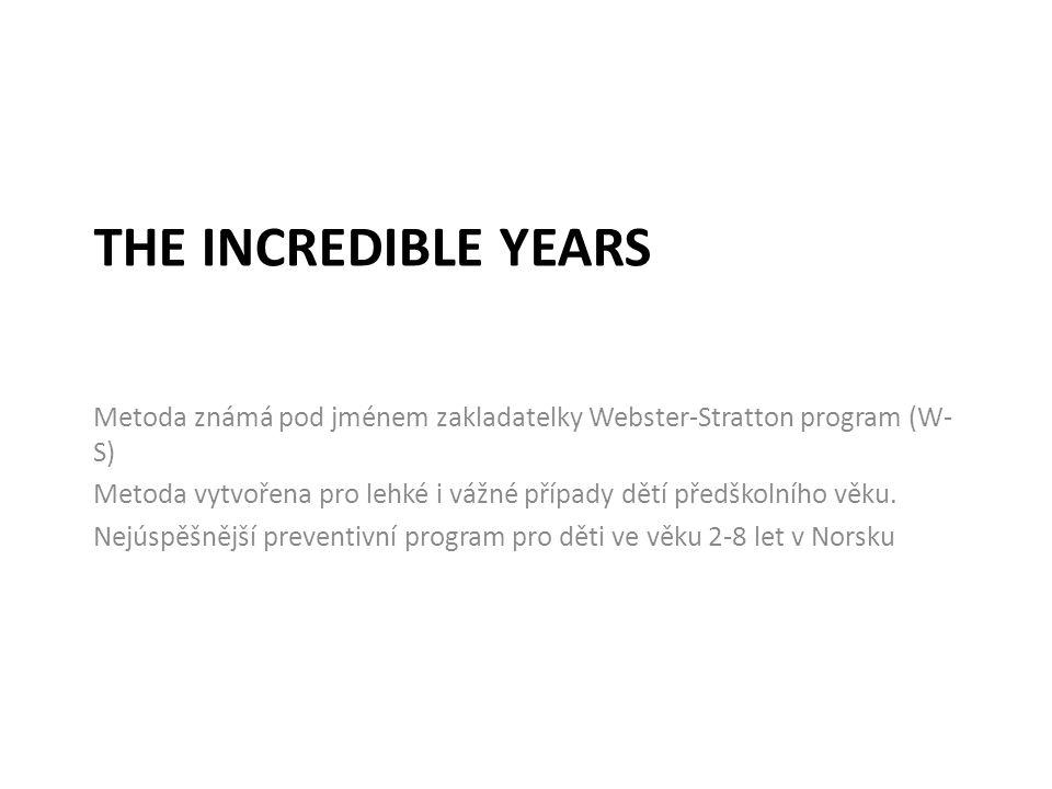 THE INCREDIBLE YEARS Metoda známá pod jménem zakladatelky Webster-Stratton program (W- S) Metoda vytvořena pro lehké i vážné případy dětí předškolního