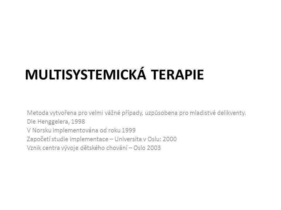 MULTISYSTEMICKÁ TERAPIE Metoda vytvořena pro velmi vážné případy, uzpůsobena pro mladistvé delikventy. Dle Henggelera, 1998 V Norsku implementována od