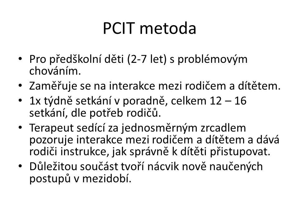 PCIT metoda Pro předškolní děti (2-7 let) s problémovým chováním. Zaměřuje se na interakce mezi rodičem a dítětem. 1x týdně setkání v poradně, celkem