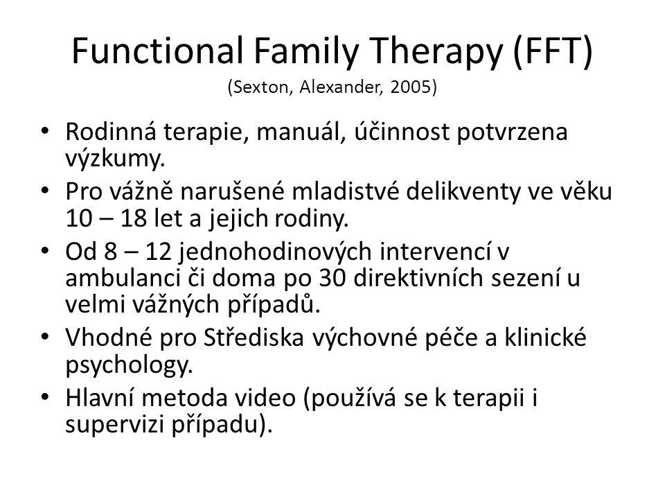 Functional Family Therapy (FFT) (Sexton, Alexander, 2005) Rodinná terapie, manuál, účinnost potvrzena výzkumy. Pro vážně narušené mladistvé delikventy