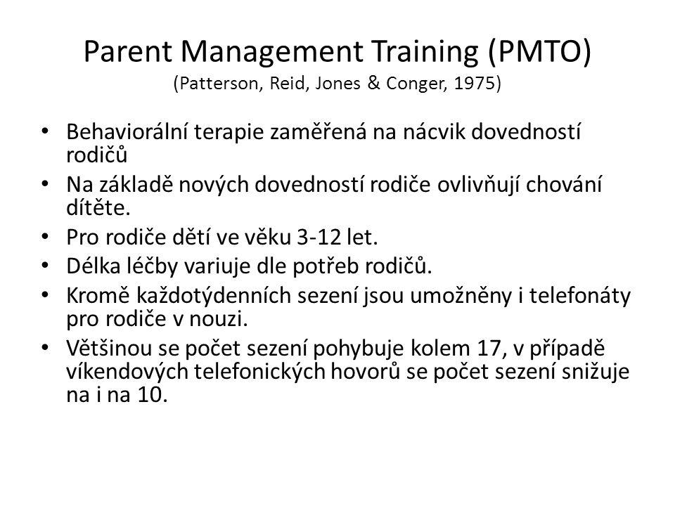 Parent Management Training (PMTO) (Patterson, Reid, Jones & Conger, 1975) Behaviorální terapie zaměřená na nácvik dovedností rodičů Na základě nových