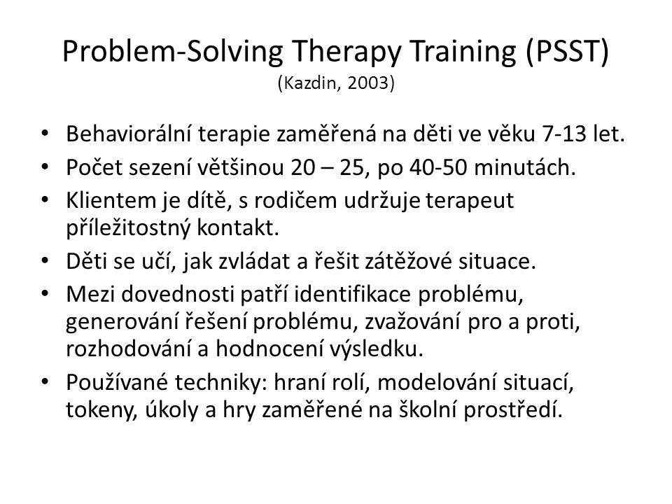 Problem-Solving Therapy Training (PSST) (Kazdin, 2003) Behaviorální terapie zaměřená na děti ve věku 7-13 let. Počet sezení většinou 20 – 25, po 40-50