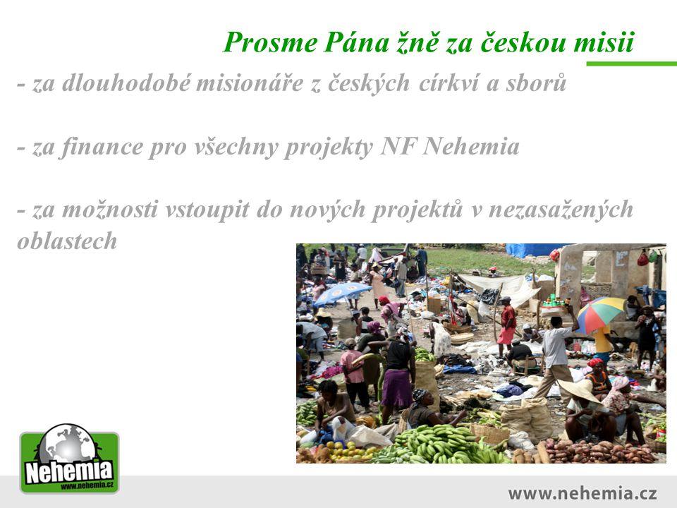 Prosme Pána žně za českou misii - za dlouhodobé misionáře z českých církví a sborů - za finance pro všechny projekty NF Nehemia - za možnosti vstoupit do nových projektů v nezasažených oblastech