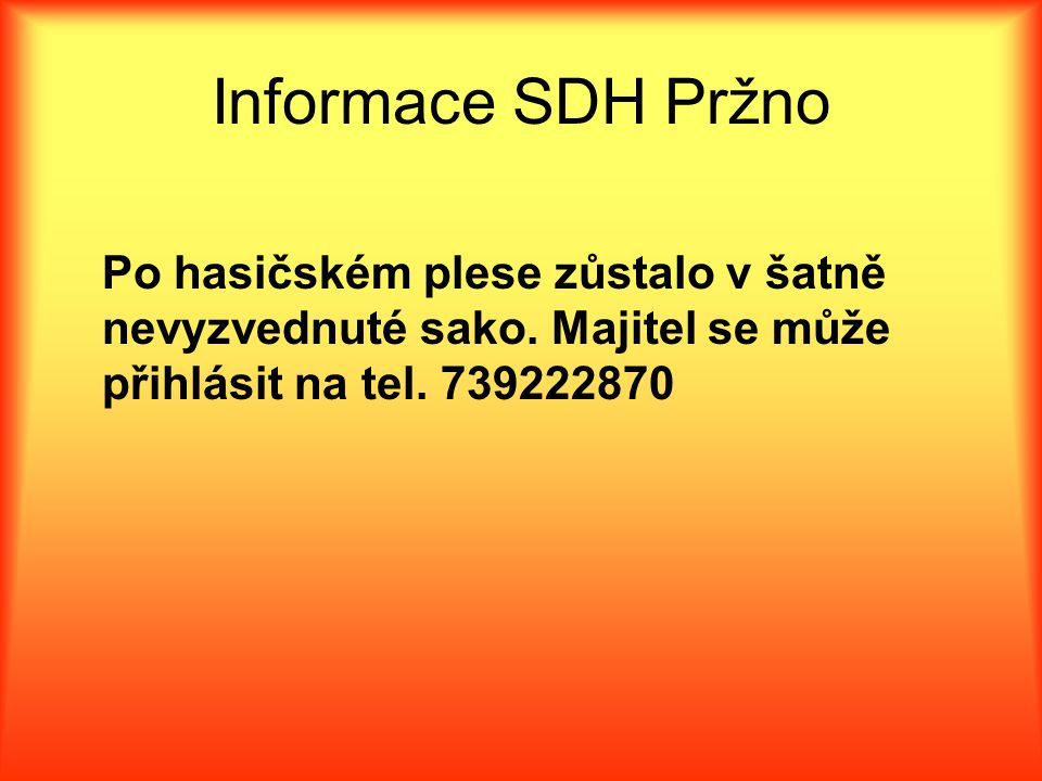 Informace SDH Pržno Po hasičském plese zůstalo v šatně nevyzvednuté sako. Majitel se může přihlásit na tel. 739222870