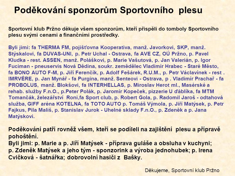 Poděkování sponzorům Sportovního plesu Sportovní klub Pržno děkuje všem sponzorům, kteří přispěli do tomboly Sportovního plesu svými cenami a finanční