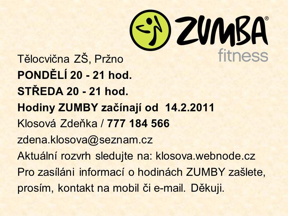 Tělocvična ZŠ, Pržno PONDĚLÍ 20 - 21 hod. STŘEDA 20 - 21 hod. Hodiny ZUMBY začínají od 14.2.2011 Klosová Zdeňka / 777 184 566 zdena.klosova@seznam.cz
