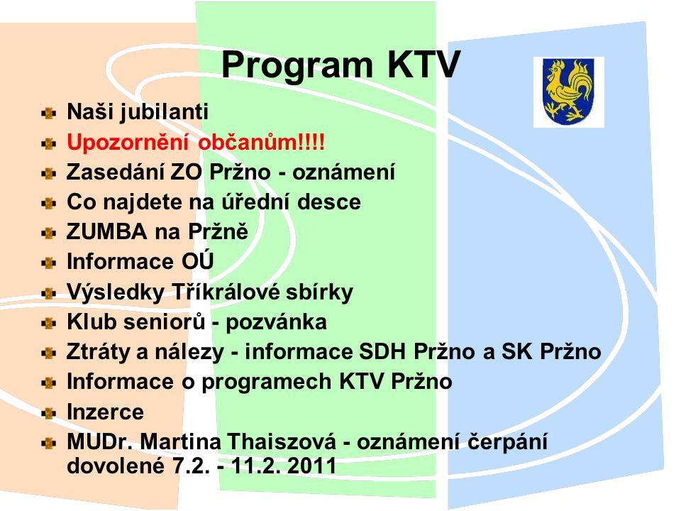 Program KTV Naši jubilanti Upozornění občanům!!!! Zasedání ZO Pržno - oznámení Co najdete na úřední desce ZUMBA na Pržně Informace OÚ Výsledky Tříkrál