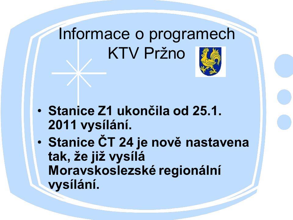 Informace o programech KTV Pržno Stanice Z1 ukončila od 25.1. 2011 vysílání. Stanice ČT 24 je nově nastavena tak, že již vysílá Moravskoslezské region