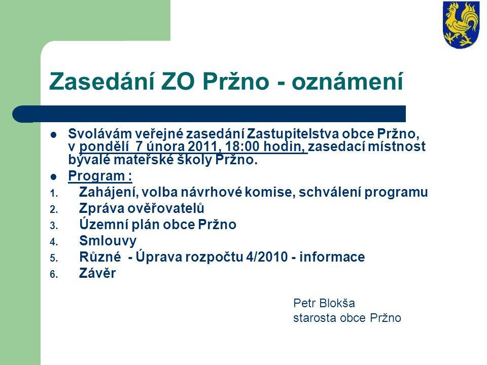 Zasedání ZO Pržno - oznámení Svolávám veřejné zasedání Zastupitelstva obce Pržno, v pondělí 7 února 2011, 18:00 hodin, zasedací místnost bývalé mateřs