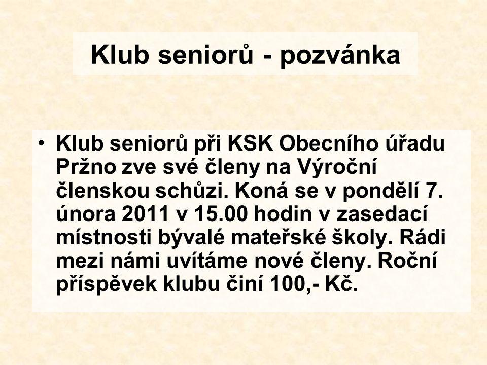 Klub seniorů - pozvánka Klub seniorů při KSK Obecního úřadu Pržno zve své členy na Výroční členskou schůzi. Koná se v pondělí 7. února 2011 v 15.00 ho