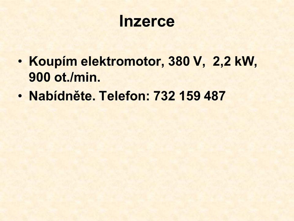 Inzerce Koupím elektromotor, 380 V, 2,2 kW, 900 ot./min. Nabídněte. Telefon: 732 159 487