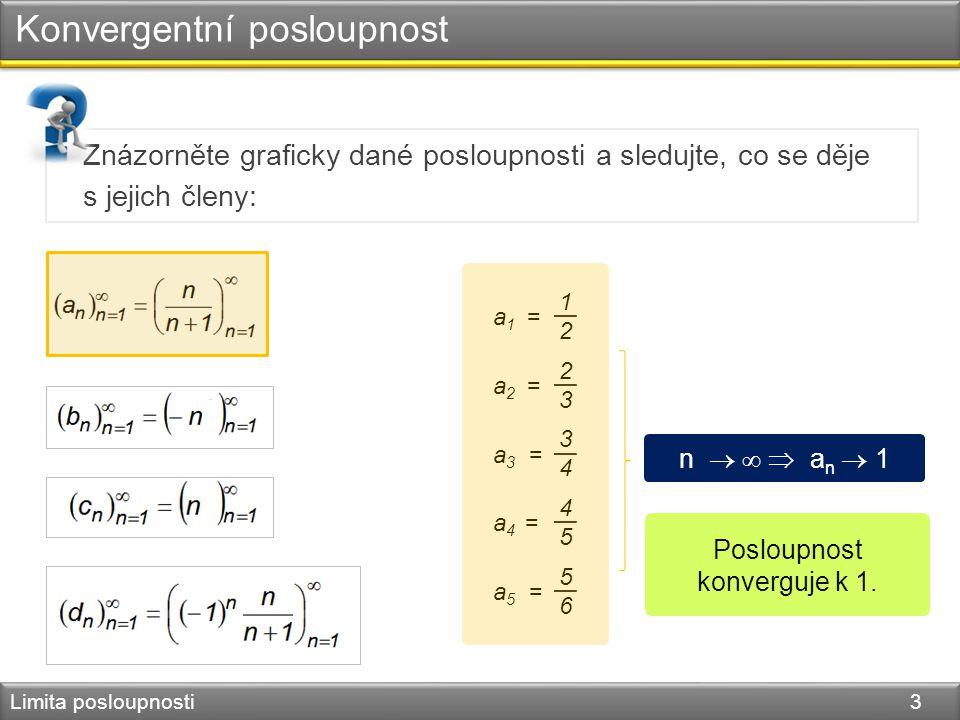 Konvergentní posloupnost Limita posloupnosti 3 Znázorněte graficky dané posloupnosti a sledujte, co se děje s jejich členy: a 1 = 1212 a 2 = 2323 a 3