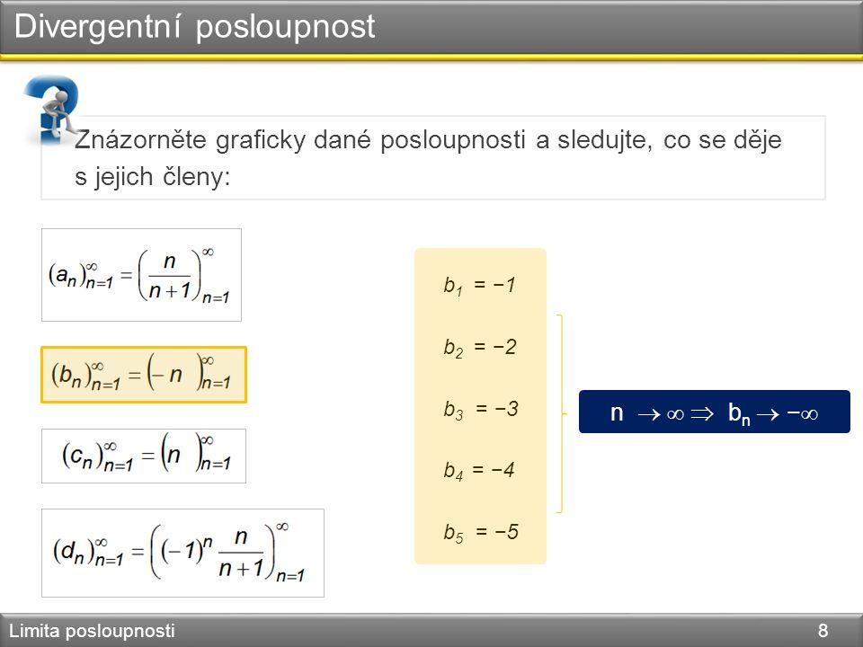 Divergentní posloupnost Limita posloupnosti 8 Znázorněte graficky dané posloupnosti a sledujte, co se děje s jejich členy: b 1 = −1 b 2 = −2 b 3 = −3