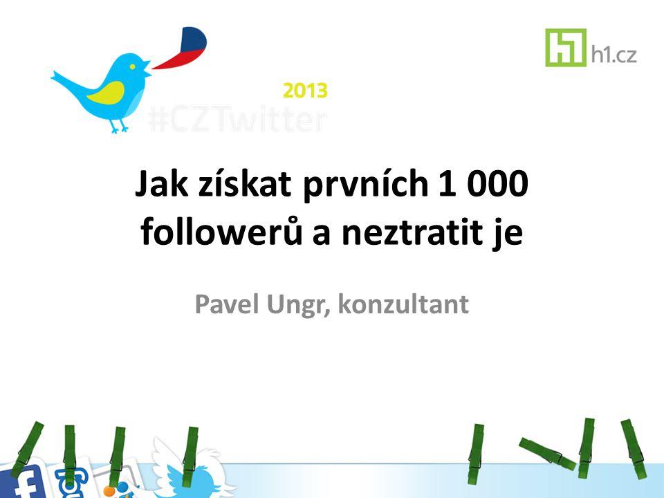 Jak získat prvních 1 000 followerů a neztratit je Pavel Ungr, konzultant