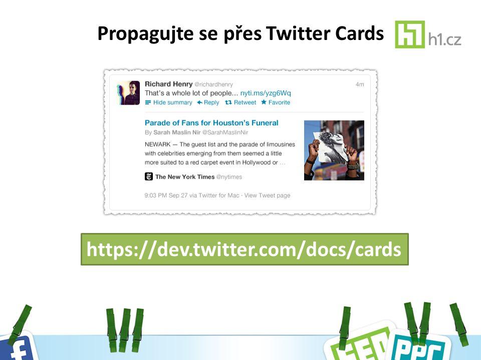 Propagujte se přes Twitter Cards https://dev.twitter.com/docs/cards