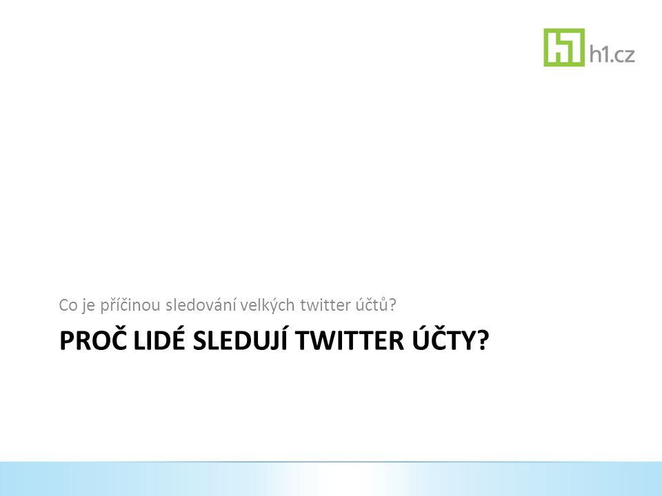 PROČ LIDÉ SLEDUJÍ TWITTER ÚČTY Co je příčinou sledování velkých twitter účtů