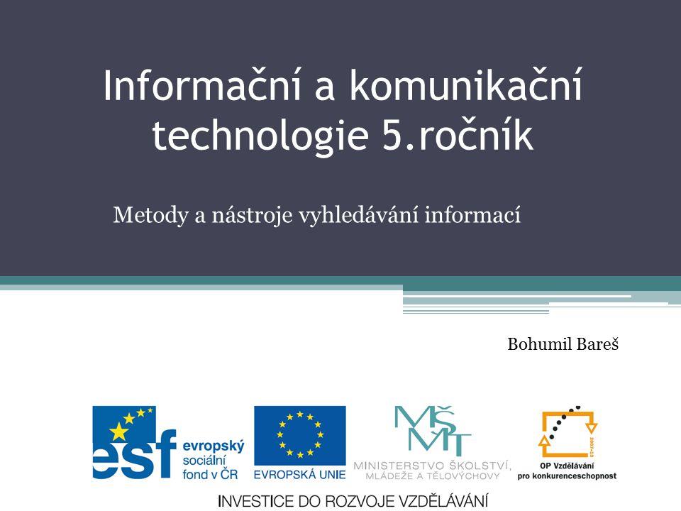 Informační a komunikační technologie 5.ročník Metody a nástroje vyhledávání informací Bohumil Bareš