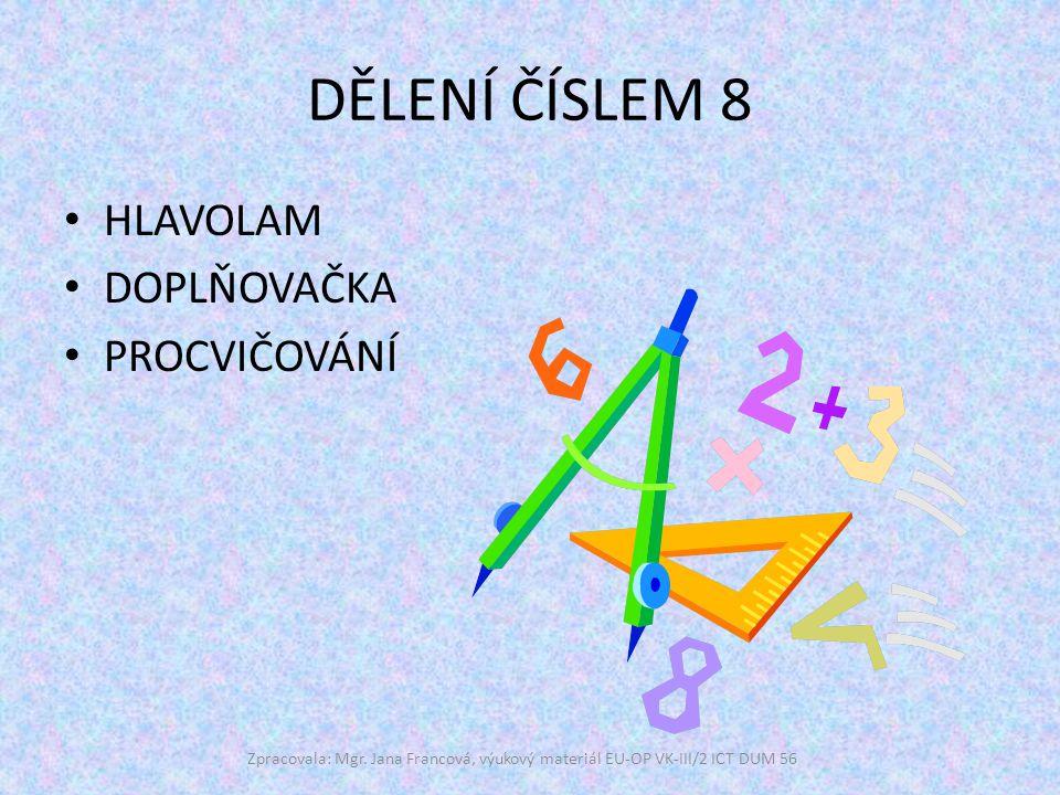Vypočítej a vylušti tajenku 40:8= 8:8= 56:8= 72:8= 32:8= 80:8= 16:8= 24:8= 48:8= 64:8= 25:5= 28:4= Zpracovala: Mgr.
