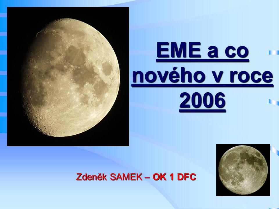 EME a co nového v roce 2006 Zdeněk SAMEK – OK 1 DFC