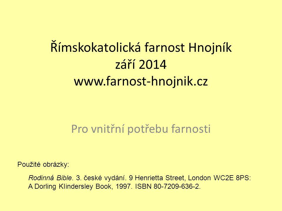 Římskokatolická farnost Hnojník září 2014 www.farnost-hnojnik.cz Pro vnitřní potřebu farnosti Použité obrázky: Rodinná Bible.