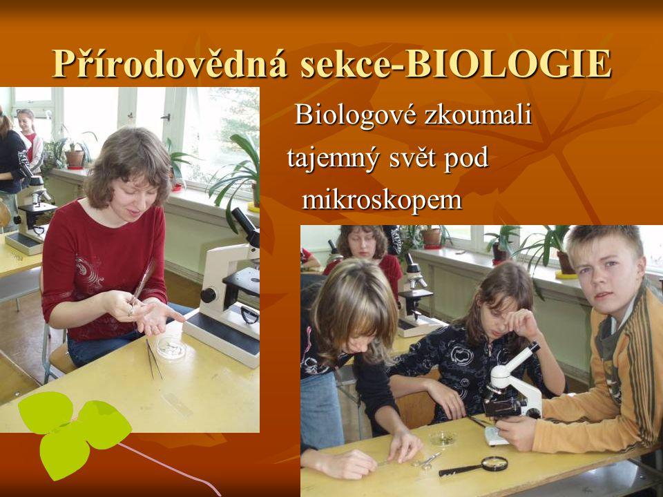 Přírodovědná sekce-BIOLOGIE Biologové zkoumali Biologové zkoumali tajemný svět pod tajemný svět pod mikroskopem mikroskopem