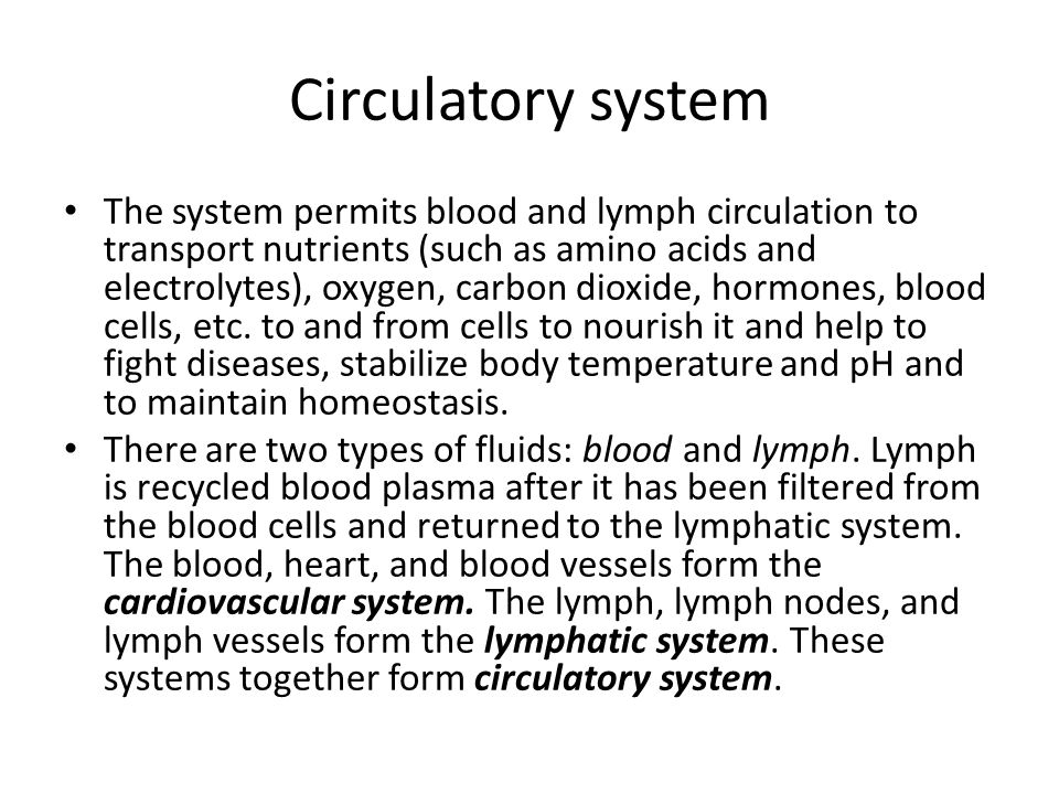 The system permits blood and lymph circulation to transport nutrients (such as amino acids and electrolytes), oxygen, carbon dioxide, hormones, blood cells, etc.