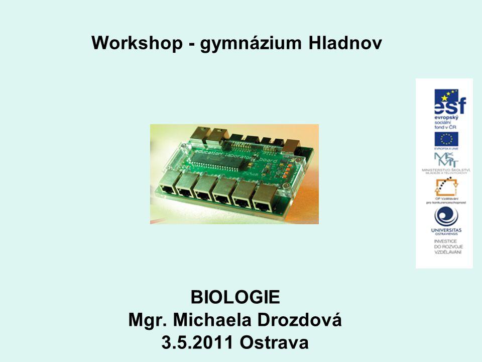 Workshop - gymnázium Hladnov BIOLOGIE Mgr. Michaela Drozdová 3.5.2011 Ostrava