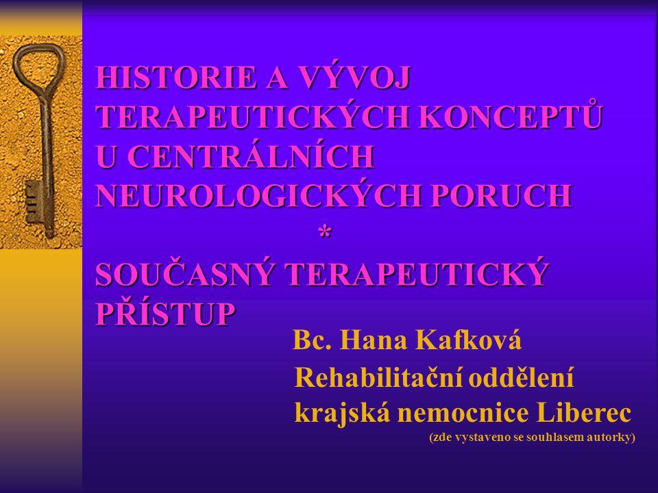 Bc. Hana Kafková Rehabilitační oddělení krajská nemocnice Liberec (zde vystaveno se souhlasem autorky) HISTORIE A VÝVOJ TERAPEUTICKÝCH KONCEPTŮ U CENT