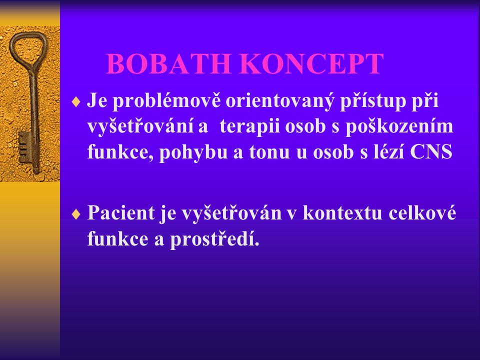 BOBATH KONCEPT  Je problémově orientovaný přístup při vyšetřování a terapii osob s poškozením funkce, pohybu a tonu u osob s lézí CNS  Pacient je vy