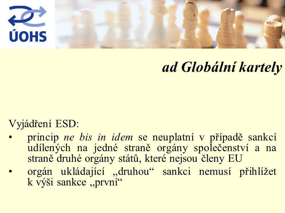 """ad Globální kartely Vyjádření ESD: princip ne bis in idem se neuplatní v případě sankcí udílených na jedné straně orgány společenství a na straně druhé orgány států, které nejsou členy EU orgán ukládající """"druhou sankci nemusí přihlížet k výši sankce """"první"""