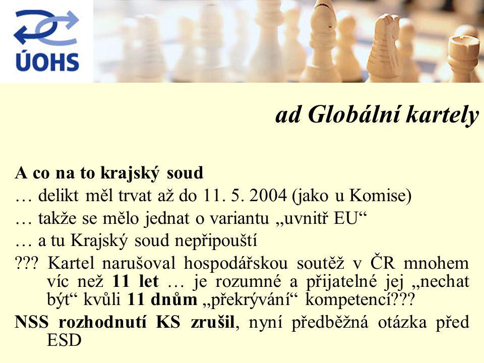 """ad Globální kartely A co na to krajský soud … delikt měl trvat až do 11. 5. 2004 (jako u Komise) … takže se mělo jednat o variantu """"uvnitř EU"""" … a tu"""