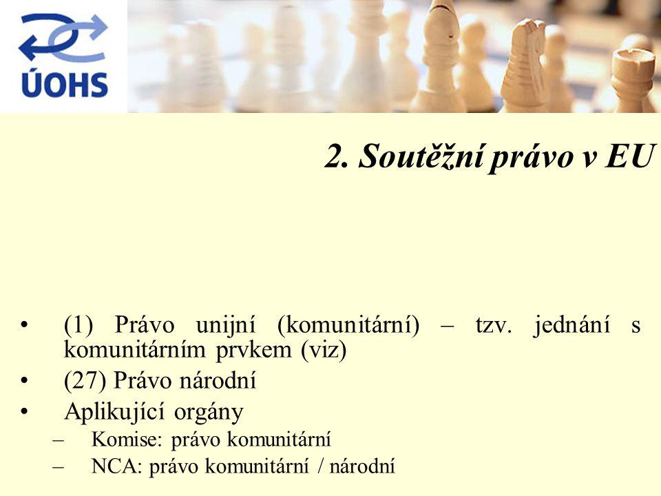 2.Soutěžní právo v EU (1) Právo unijní (komunitární) – tzv.