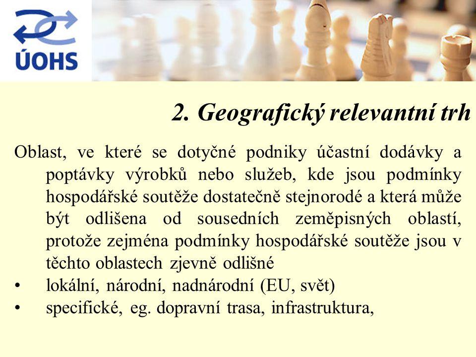 2. Geografický relevantní trh Oblast, ve které se dotyčné podniky účastní dodávky a poptávky výrobků nebo služeb, kde jsou podmínky hospodářské soutěž