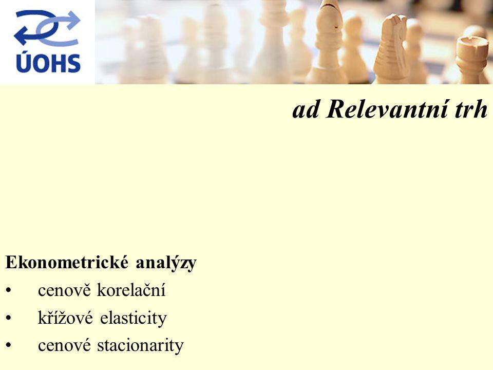 ad Relevantní trh Ekonometrické analýzy cenově korelační křížové elasticity cenové stacionarity