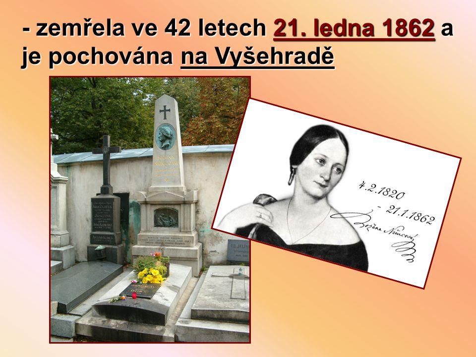 - zemřela ve 42 letech 21. ledna 1862 a je pochována na Vyšehradě